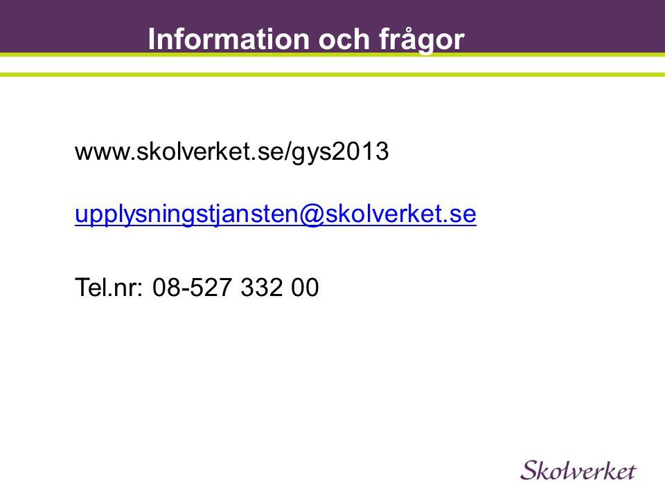 Information och frågor j www.skolverket.se/gys2013 upplysningstjansten@skolverket.se upplysningstjansten@skolverket.se Tel.nr: 08-527 332 00