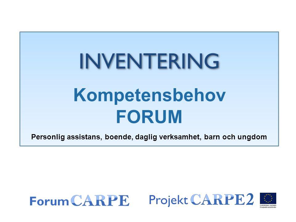 ProjektINVENTERING Kompetensbehov FORUM Personlig assistans, boende, daglig verksamhet, barn och ungdom