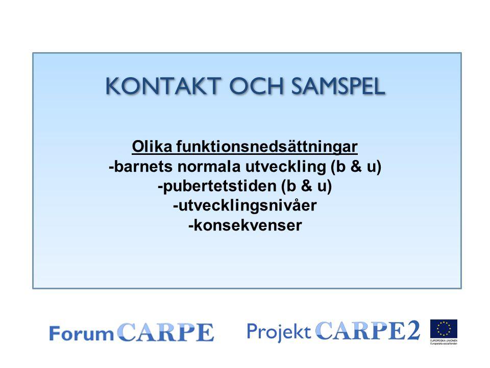 Projekt KONTAKT OCH SAMSPEL Olika funktionsnedsättningar -barnets normala utveckling (b & u) -pubertetstiden (b & u) -utvecklingsnivåer -konsekvenser