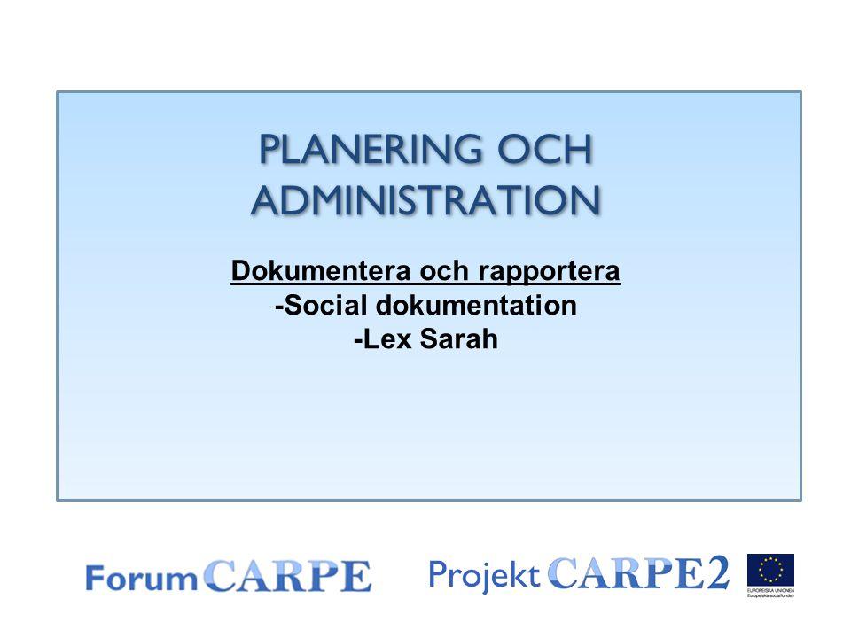 Projekt PLANERING OCH ADMINISTRATION Dokumentera och rapportera -Social dokumentation -Lex Sarah