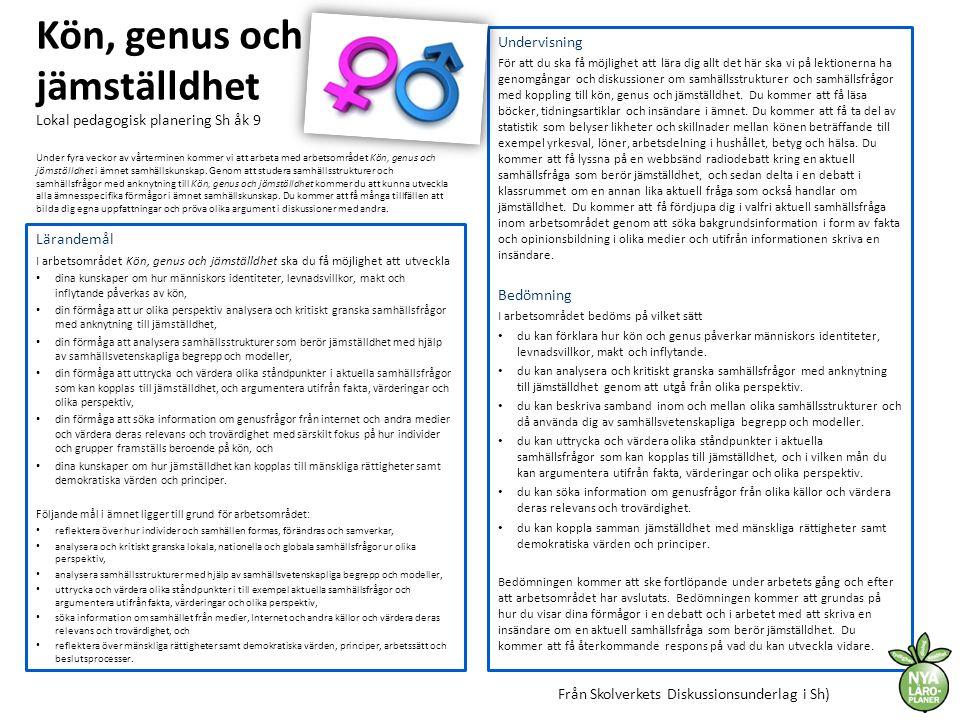 Kön, genus och jämställdhet Lokal pedagogisk planering Sh åk 9 Lärandemål I arbetsområdet Kön, genus och jämställdhet ska du få möjlighet att utveckla
