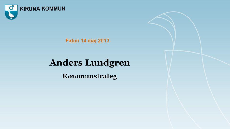 Anders Lundgren Kommunstrateg Falun 14 maj 2013