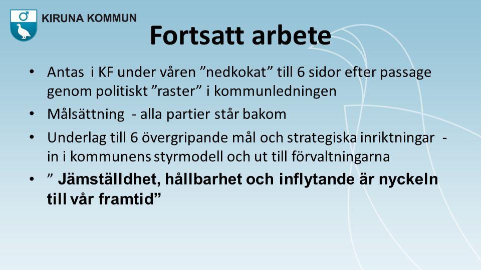 """Fortsatt arbete • Antas i KF under våren """"nedkokat"""" till 6 sidor efter passage genom politiskt """"raster"""" i kommunledningen • Målsättning - alla partier"""