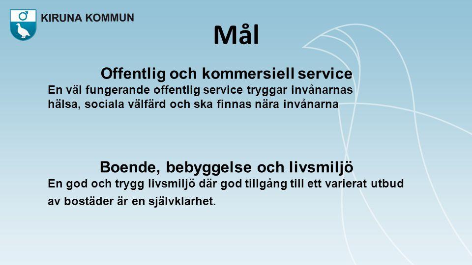 Mål Offentlig och kommersiell service En väl fungerande offentlig service tryggar invånarnas hälsa, sociala välfärd och ska finnas nära invånarna Boen