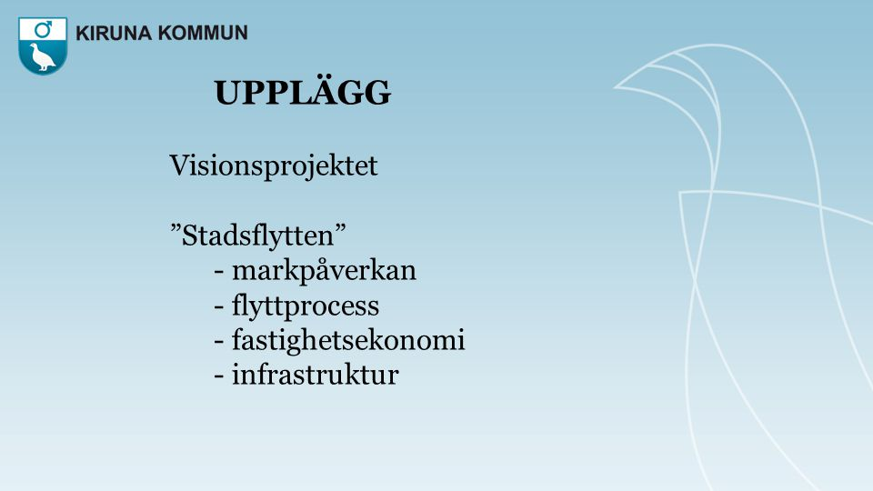 """UPPLÄGG Visionsprojektet """"Stadsflytten"""" - markpåverkan - flyttprocess - fastighetsekonomi - infrastruktur"""