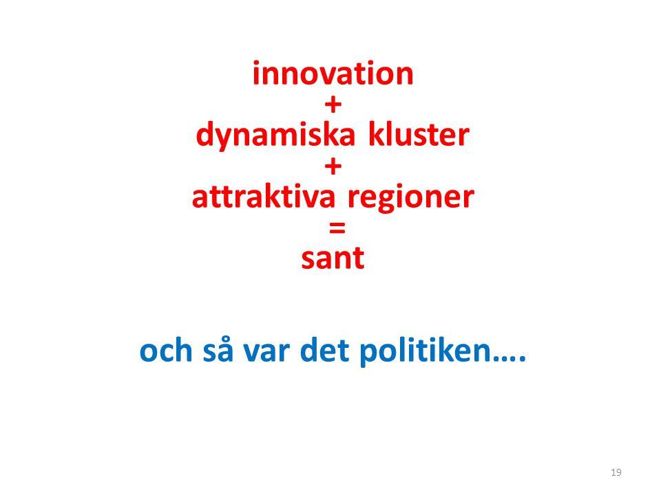 19 innovation + dynamiska kluster + attraktiva regioner = sant och så var det politiken….