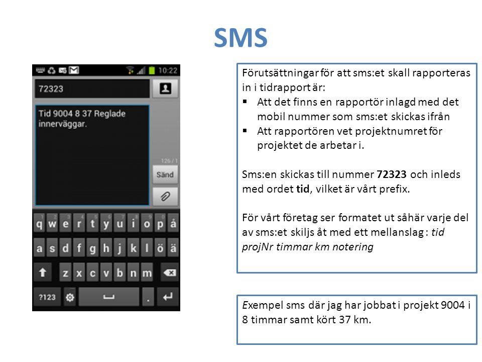 SMS Förutsättningar för att sms:et skall rapporteras in i tidrapport är:  Att det finns en rapportör inlagd med det mobil nummer som sms:et skickas i