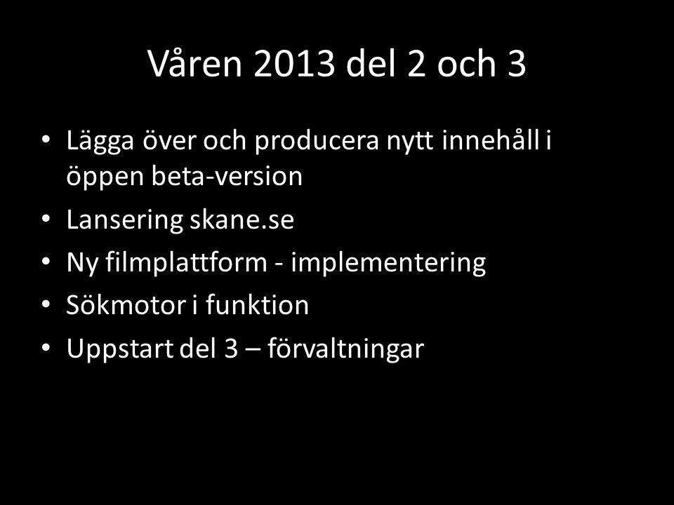 Våren 2013 del 2 och 3 • Lägga över och producera nytt innehåll i öppen beta-version • Lansering skane.se • Ny filmplattform - implementering • Sökmotor i funktion • Uppstart del 3 – förvaltningar