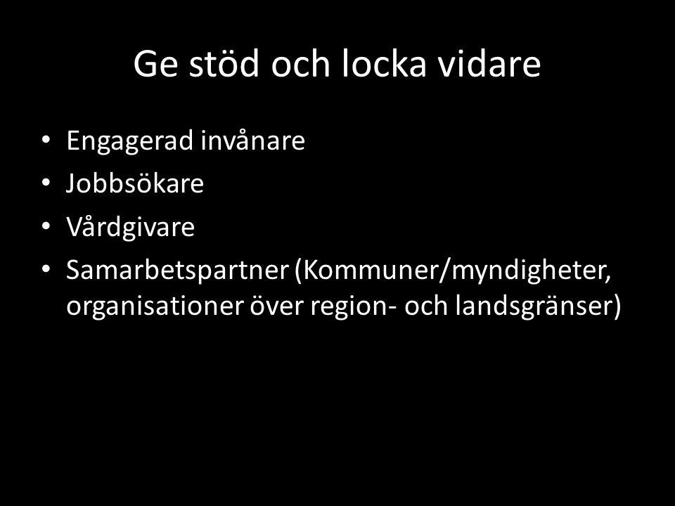 Ge stöd och locka vidare • Engagerad invånare • Jobbsökare • Vårdgivare • Samarbetspartner (Kommuner/myndigheter, organisationer över region- och landsgränser)