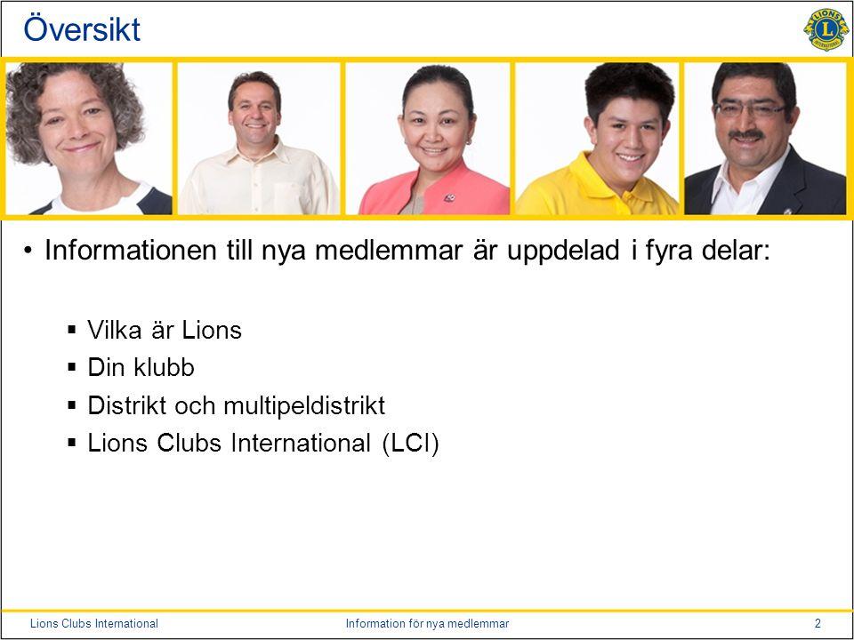 2Lions Clubs InternationalInformation för nya medlemmar Översikt •Informationen till nya medlemmar är uppdelad i fyra delar:  Vilka är Lions  Din klubb  Distrikt och multipeldistrikt  Lions Clubs International (LCI)
