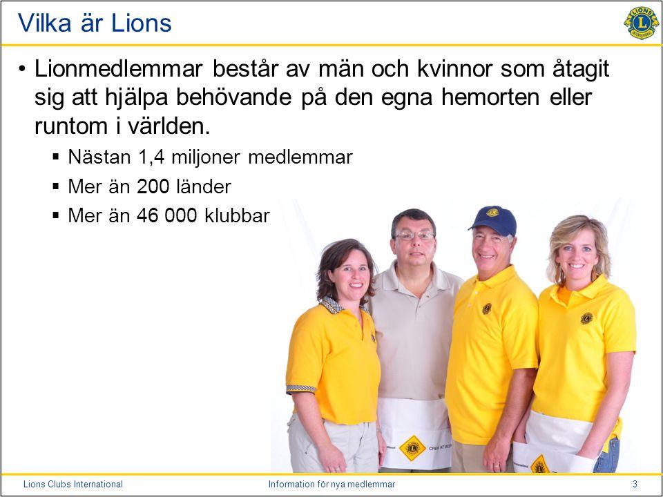 3Lions Clubs InternationalInformation för nya medlemmar Vilka är Lions •Lionmedlemmar består av män och kvinnor som åtagit sig att hjälpa behövande på den egna hemorten eller runtom i världen.