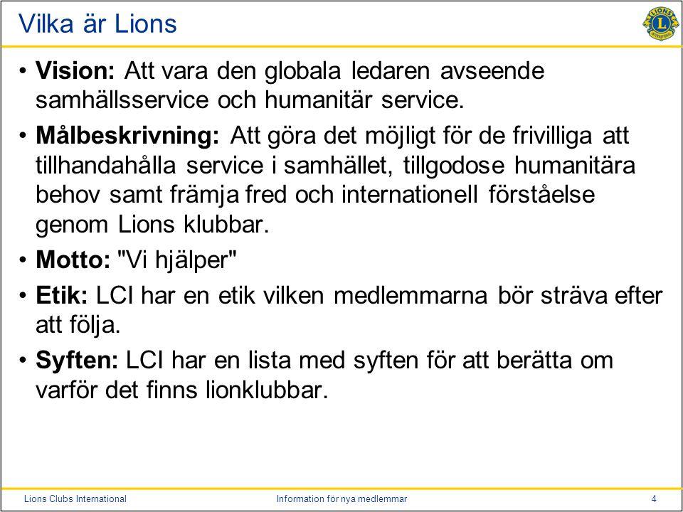 4Lions Clubs InternationalInformation för nya medlemmar Vilka är Lions •Vision: Att vara den globala ledaren avseende samhällsservice och humanitär se