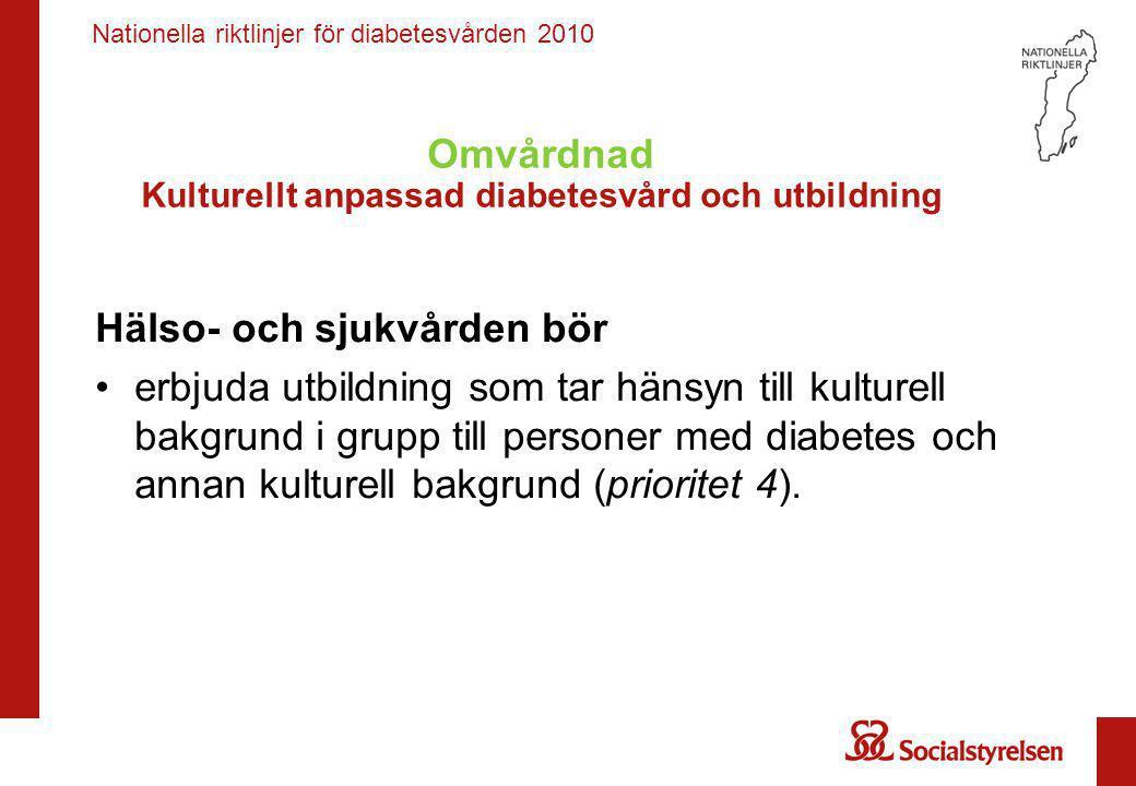 Nationella riktlinjer för diabetesvården 2010 Hälso- och sjukvården bör •erbjuda utbildning som tar hänsyn till kulturell bakgrund i grupp till person