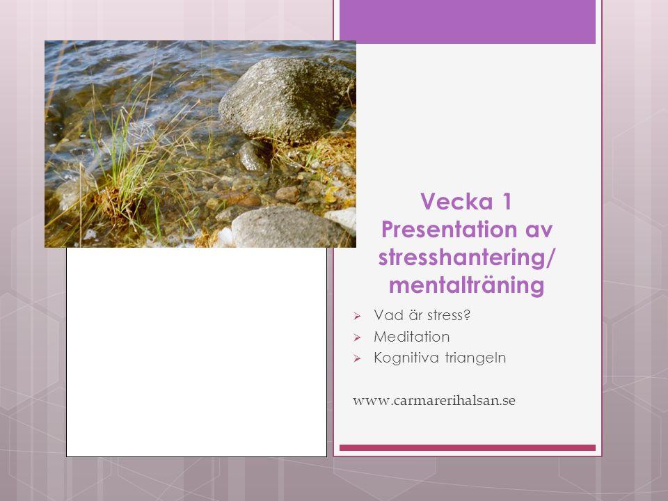 Vecka 1 Presentation av stresshantering/ mentalträning  Vad är stress.