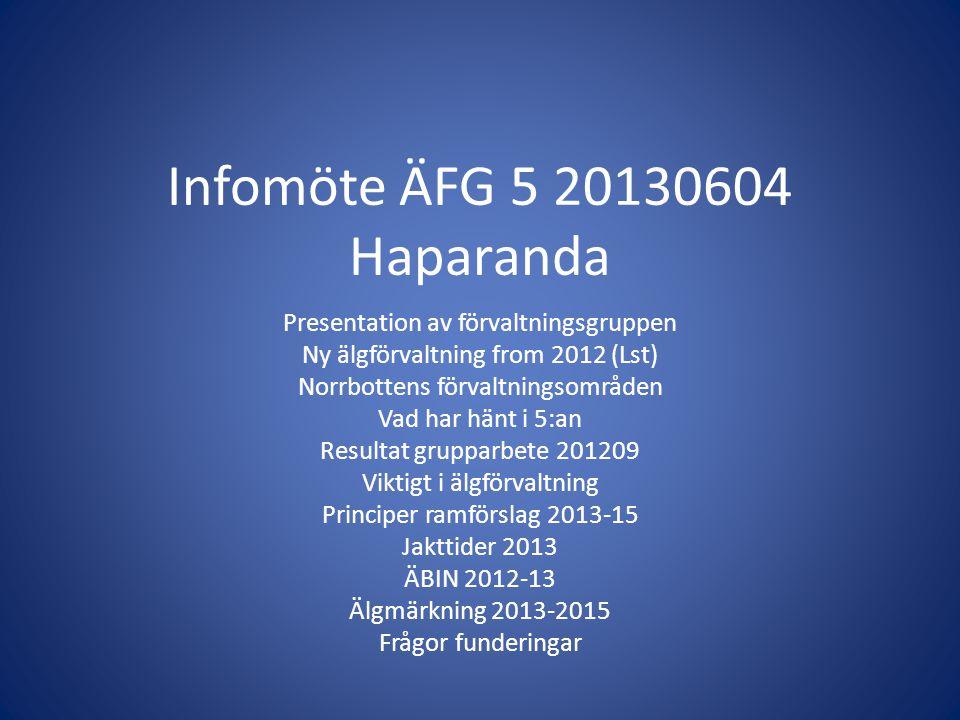 Infomöte ÄFG 5 20130604 Haparanda Presentation av förvaltningsgruppen Ny älgförvaltning from 2012 (Lst) Norrbottens förvaltningsområden Vad har hänt i