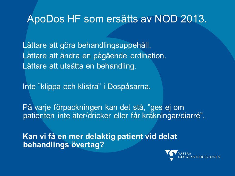 ApoDos HF som ersätts av NOD 2013. Lättare att göra behandlingsuppehåll. Lättare att ändra en pågående ordination. Lättare att utsätta en behandling.