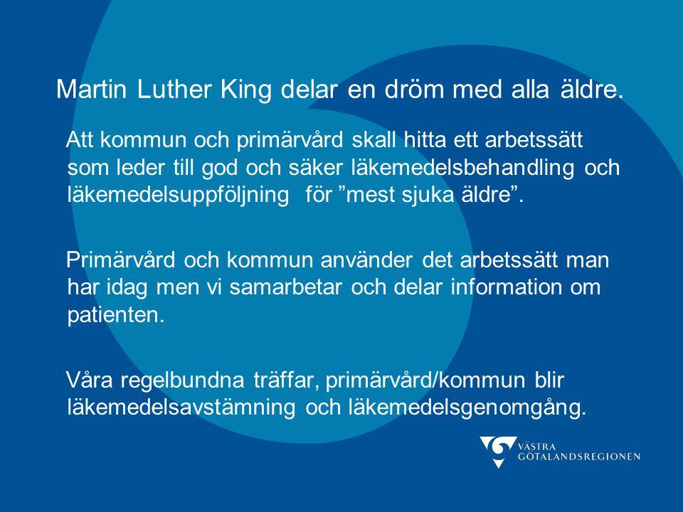 Martin Luther King delar en dröm med alla äldre. Att kommun och primärvård skall hitta ett arbetssätt som leder till god och säker läkemedelsbehandlin