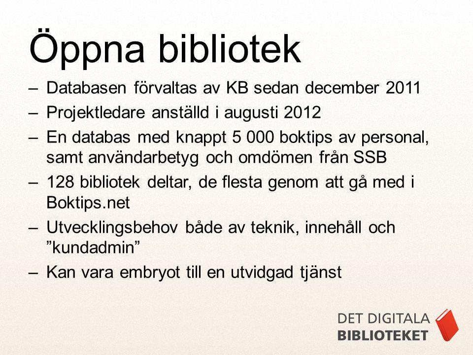 –Databasen förvaltas av KB sedan december 2011 –Projektledare anställd i augusti 2012 –En databas med knappt 5 000 boktips av personal, samt användarbetyg och omdömen från SSB –128 bibliotek deltar, de flesta genom att gå med i Boktips.net –Utvecklingsbehov både av teknik, innehåll och kundadmin –Kan vara embryot till en utvidgad tjänst Öppna bibliotek