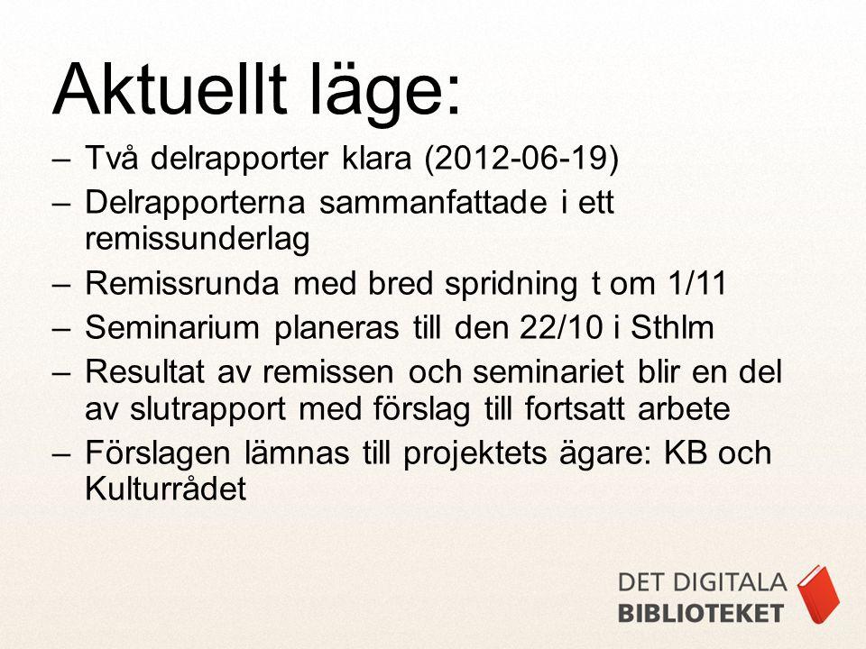 –Två delrapporter klara (2012-06-19) –Delrapporterna sammanfattade i ett remissunderlag –Remissrunda med bred spridning t om 1/11 –Seminarium planeras