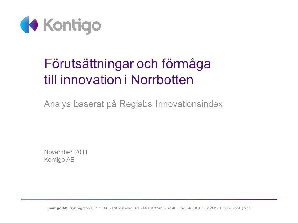 Förutsättningar och förmåga till innovation i Norrbotten Analys baserat på Reglabs Innovationsindex November 2011 Kontigo AB