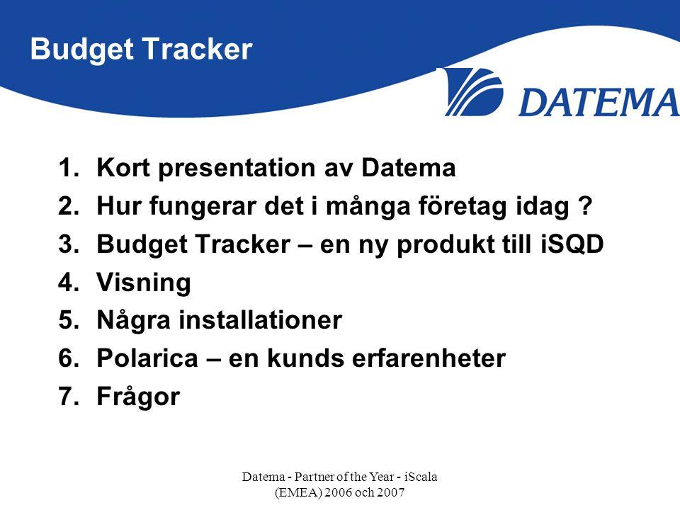 Budget Tracker 1.Kort presentation av Datema 2.Hur fungerar det i många företag idag ? 3.Budget Tracker – en ny produkt till iSQD 4.Visning 5.Några in