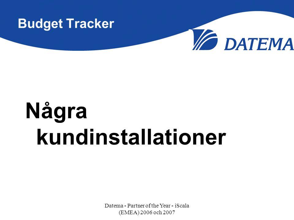 Budget Tracker Några kundinstallationer Datema - Partner of the Year - iScala (EMEA) 2006 och 2007