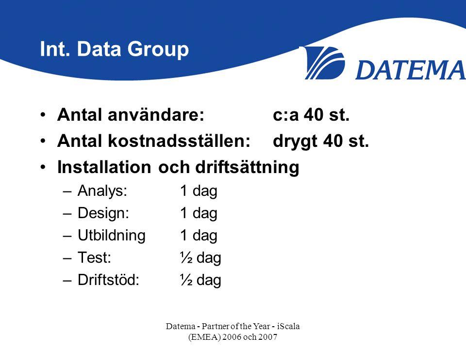 Int. Data Group •Antal användare:c:a 40 st. •Antal kostnadsställen:drygt 40 st. •Installation och driftsättning –Analys:1 dag –Design:1 dag –Utbildnin