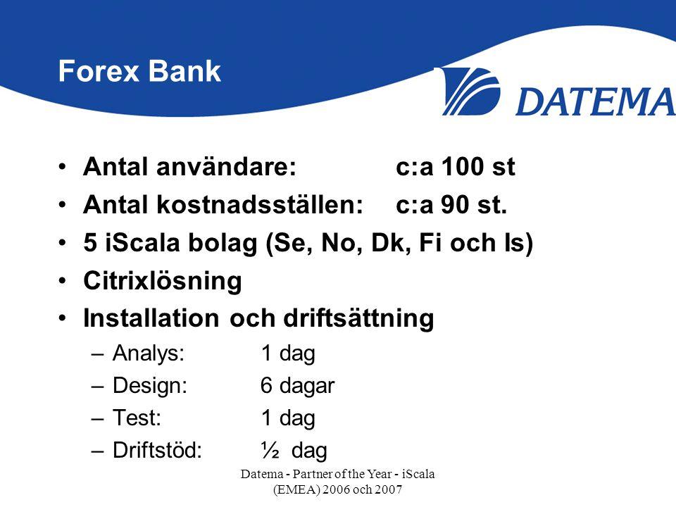 Forex Bank •Antal användare:c:a 100 st •Antal kostnadsställen:c:a 90 st. •5 iScala bolag (Se, No, Dk, Fi och Is) •Citrixlösning •Installation och drif