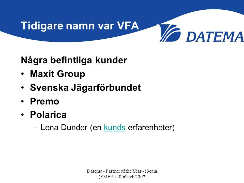 Tidigare namn var VFA Några befintliga kunder •Maxit Group •Svenska Jägarförbundet •Premo •Polarica –Lena Dunder (en kunds erfarenheter)kunds Datema -