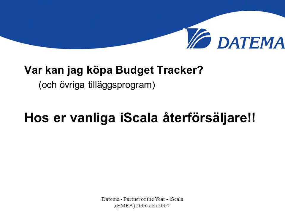 Var kan jag köpa Budget Tracker? (och övriga tilläggsprogram) Hos er vanliga iScala återförsäljare!! Datema - Partner of the Year - iScala (EMEA) 2006