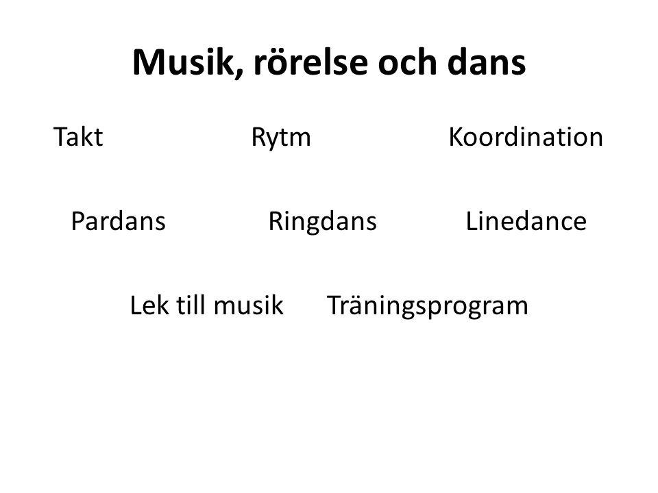 Musik, rörelse och dans TaktRytmKoordination Pardans Ringdans Linedance Lek till musikTräningsprogram