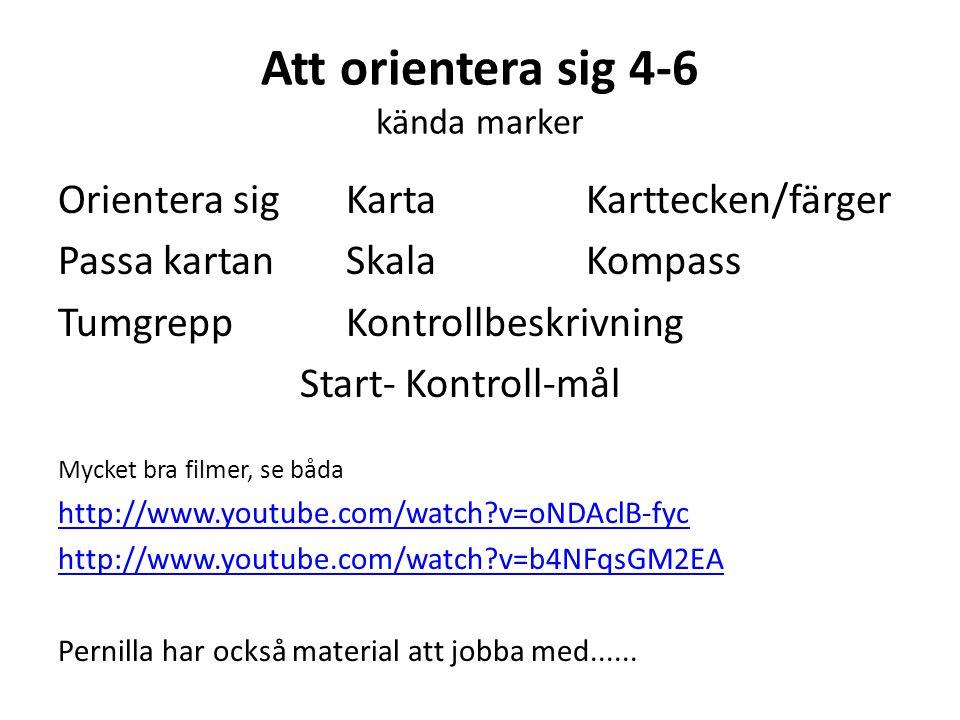 Att orientera sig 4-6 kända marker Orientera sigKarta Karttecken/färger Passa kartanSkala Kompass TumgreppKontrollbeskrivning Start- Kontroll-mål Mycket bra filmer, se båda http://www.youtube.com/watch?v=oNDAclB-fyc http://www.youtube.com/watch?v=b4NFqsGM2EA Pernilla har också material att jobba med......
