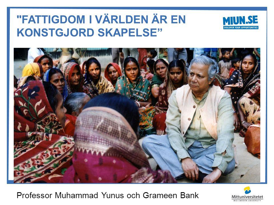 FATTIGDOM I VÄRLDEN ÄR EN KONSTGJORD SKAPELSE Professor Muhammad Yunus och Grameen Bank