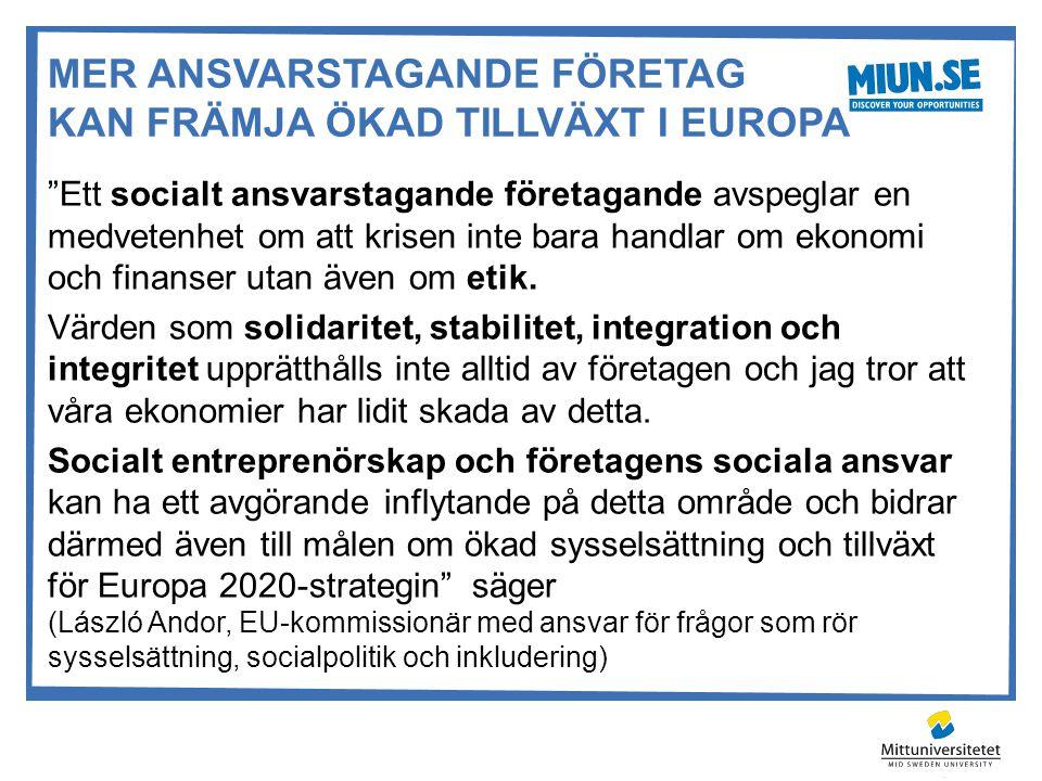 """MER ANSVARSTAGANDE FÖRETAG KAN FRÄMJA ÖKAD TILLVÄXT I EUROPA """"Ett socialt ansvarstagande företagande avspeglar en medvetenhet om att krisen inte bara"""