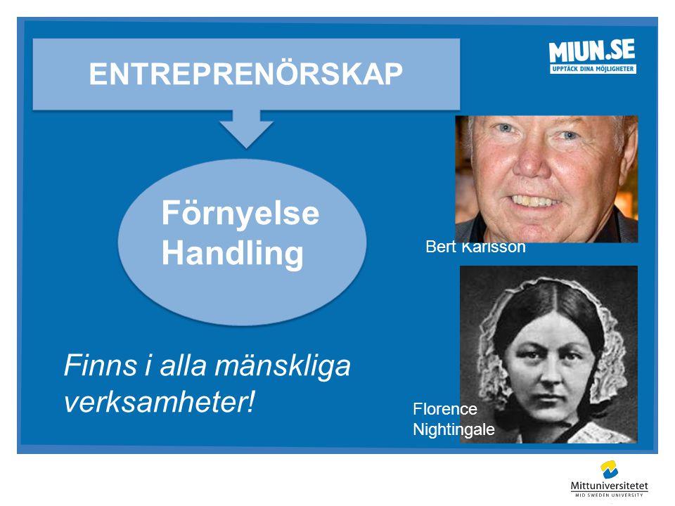 ENTREPRENÖRSKAP Florence Nightingale Bert Karlsson ENTREPRENÖRSKAP Finns i alla mänskliga verksamheter! Förnyelse Handling Förnyelse Handling