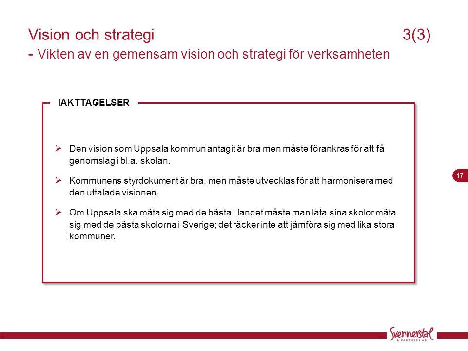 17 Visionoch strategi3(3) - Vikten av en gemensam vision och strategi för verksamheten  Den vision som Uppsala kommun antagit är bra men måste förank