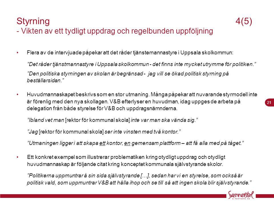 21 Styrning 4(5) - Vikten av ett tydligt uppdrag och regelbunden uppföljning •Flera av de intervjuade påpekar att det råder tjänstemannastyre i Uppsal