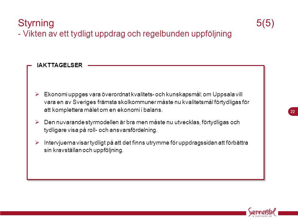 22 Styrning 5(5) - Vikten av ett tydligt uppdrag och regelbunden uppföljning  Ekonomi uppges vara överordnat kvalitets- och kunskapsmål; om Uppsala v