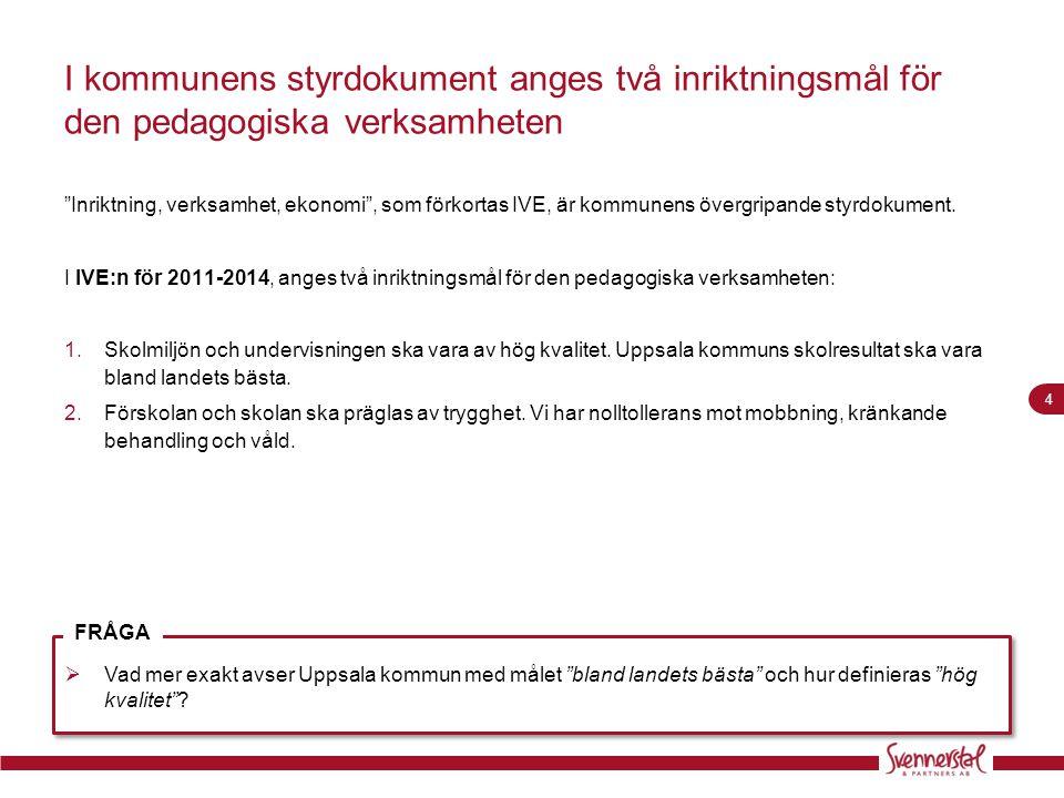 """4 I kommunens styrdokument anges två inriktningsmål för den pedagogiska verksamheten """"Inriktning, verksamhet, ekonomi"""", som förkortas IVE, är kommunen"""