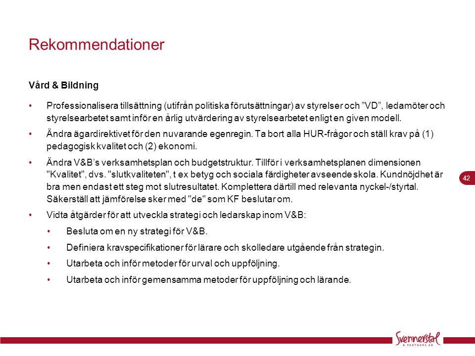 """42 Rekommendationer Vård & Bildning •Professionalisera tillsättning (utifrån politiska förutsättningar) av styrelser och """"VD"""", ledamöter och styrelsea"""
