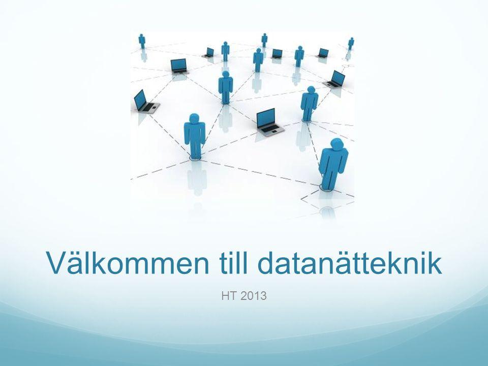HT 2013 Välkommen till datanätteknik