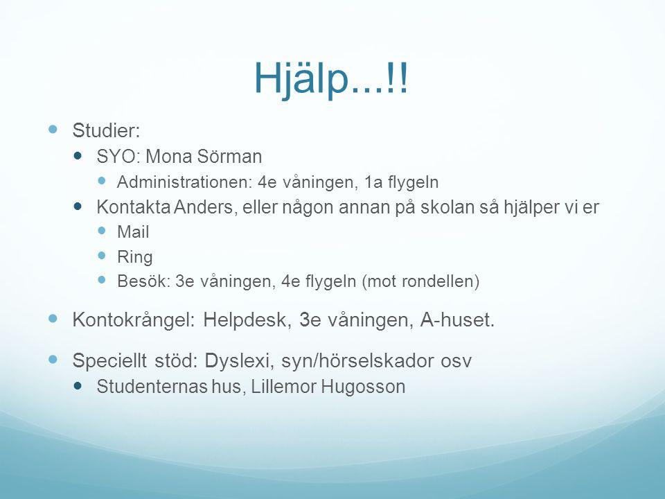 Hjälp...!!  Studier:  SYO: Mona Sörman  Administrationen: 4e våningen, 1a flygeln  Kontakta Anders, eller någon annan på skolan så hjälper vi er 