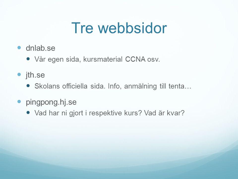 Tre webbsidor  dnlab.se  Vår egen sida, kursmaterial CCNA osv.  jth.se  Skolans officiella sida. Info, anmälning till tenta…  pingpong.hj.se  Va