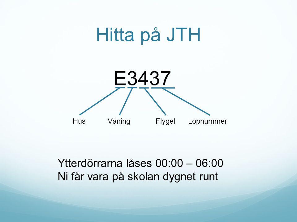 Hitta på JTH E3437 HusVåningFlygelLöpnummer Ytterdörrarna låses 00:00 – 06:00 Ni får vara på skolan dygnet runt