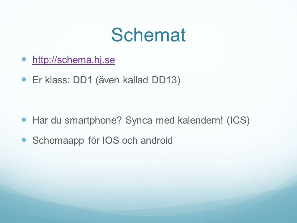 Schemat  http://schema.hj.se http://schema.hj.se  Er klass: DD1 (även kallad DD13)  Har du smartphone? Synca med kalendern! (ICS)  Schemaapp för I