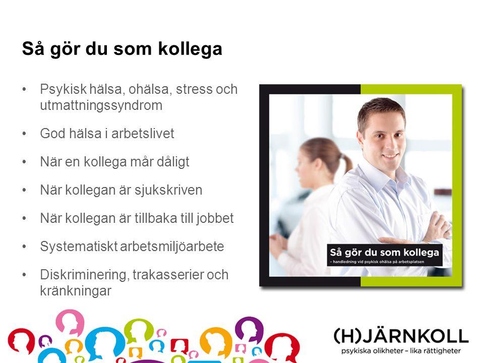 Så gör du som kollega •Psykisk hälsa, ohälsa, stress och utmattningssyndrom •God hälsa i arbetslivet •När en kollega mår dåligt •När kollegan är sjuks