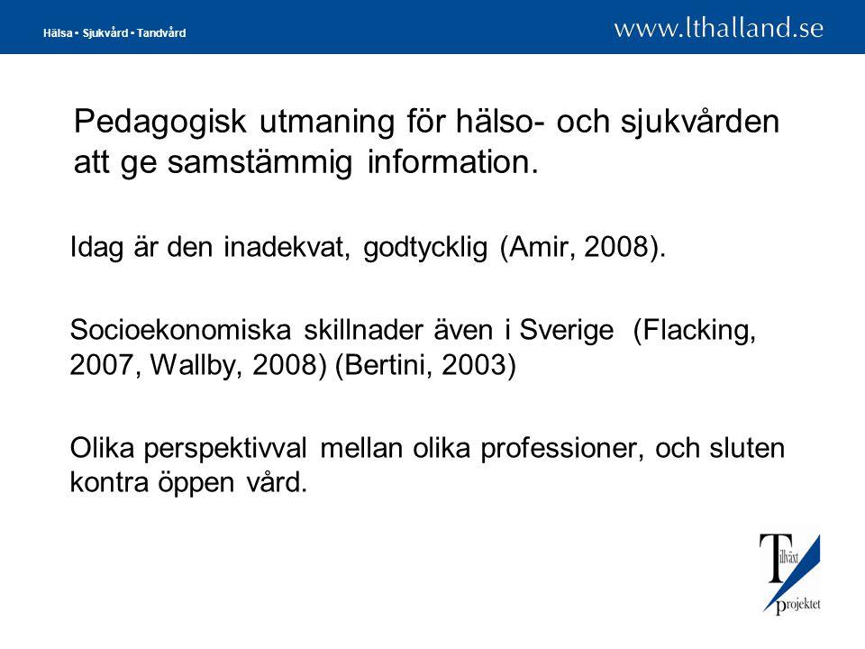 Hälsa • Sjukvård • Tandvård Pedagogisk utmaning för hälso- och sjukvården att ge samstämmig information. Idag är den inadekvat, godtycklig (Amir, 2008