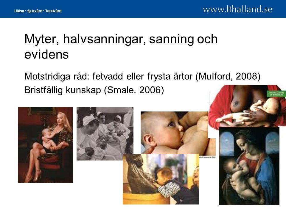 Hälsa • Sjukvård • Tandvård Myter, halvsanningar, sanning och evidens Motstridiga råd: fetvadd eller frysta ärtor (Mulford, 2008) Bristfällig kunskap
