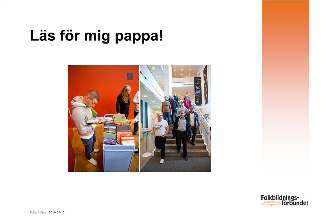 Läs för mig pappa! Kultur i Väst 2014- 01-15