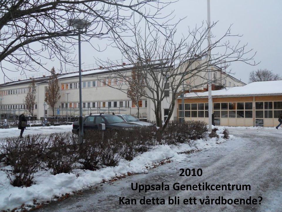 2010 Uppsala Genetikcentrum Kan detta bli ett vårdboende?